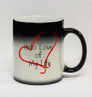 Hello Love of My Life #177 - 11oz Color Changing Coffee Mug Valentine's Day