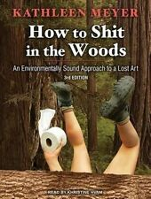 How to Shit in the Woods: An Environmentally Sound Approach to a Lost Art by Kathleen Meyer (CD-Audio, 2014)