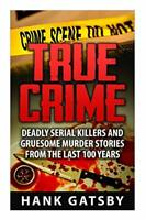 True Crime: Deadly Serial Killers And Gruesome Murders Storie... by Gatsby, Hank