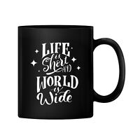 Life is Short and World is Wide Ceramic 11oz Coffee Mug Tea Cup Gift