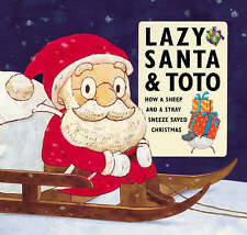 Lazy Santa and Toto: How a Sheep and a Stray Sneeze Saved Christmas-ExLibrary