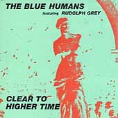 The Blue Humans Featuring Rudolph Grey - Clear to Higher Time - NEW CD