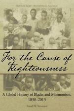 For the Cause of Righteousness: A Global History of Blacks and Mormonism, 1830-2