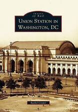 NEW Union Station in Washington, DC (Images of Rail) by Rachel Cooper