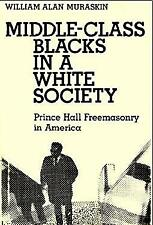Middle-Class Blacks in a White Society : Prince Hall Freemason in America