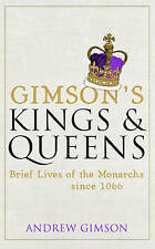 Gimson's Kings and Queens: Brief Lives of the Forty Monarchs Since 1066 by...