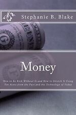 Money : : How to Be Rich Without It and How to Stretch It Using Ten Hints...