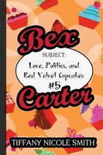 Bex Carter 5: Love, Politics, and Red Velvet Cupcakes by Tiffany Nicole Smith (E