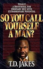 So You Call Yourself a Man? by T D Jakes td FREE SHIPPING a Christian book