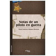 Notas de un Piloto en Guerra by Oscar Francisco Vazquez Rovirosa (2013,...