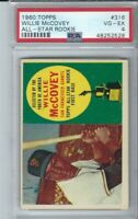 1960 TOPPS WILLIE MCCOVEY RC ROOKIE CARD #316 YGIANTS BASEBALL CARD PSA 4 SHARP!