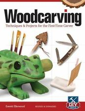Woodcarving : Techniques and Projects for the First-Time Carver by Everett...