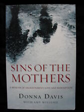 SINS OF THE MOTHERS: Donna Davis: Abandonment, Drugs, Love, Redemption: PB2006.