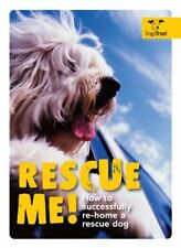 Rescue Me!: How to Successfully Re-Home a Rescue D