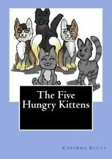 The Five Hungry Kittens by Corinna Scott (2016, Paperback)