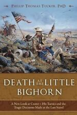 Death at the Little Bighorn: A New Look at Custer, His Tactics, and the Tragic D