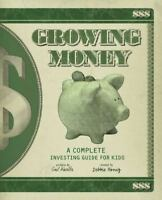 Growing Money: A Complete Investing Guide For Kids: By Gail Karlitz, Debbie H...