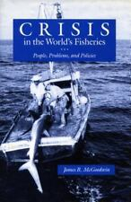 Crisis in the World's Fisheries: People, Problems, and Policies, James R. McGood