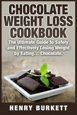 Chocolate Weight Loss Cookbook : The Ultimate Guide to Safely and Effectively...