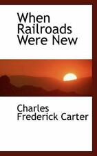 When Railroads Were New: By Charles Frederick Carter