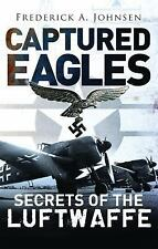 General Military: Captured Eagles : Secrets of the Luftwaffe by Frederick A....
