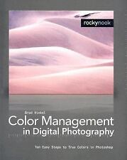 Color Management in Digital Photography: Ten Easy Steps to True Colors in