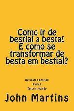 1: Como Ir de Bestial a Besta! e Como Se Transformar de Besta Em Bestial? :...