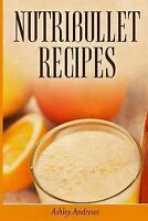 NEW Nutribullet Recipes: Weight Loss and Smoothie Recipes For Your Nutribullet