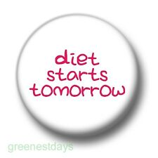 Diet Starts Tomorrow 1 Inch / 25mm Pin Button Badge Fat Greedy Food Dieting Fun