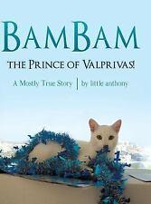 Bambam, the Prince of Valprivas! : A Mostly True Story: By Little Anthony