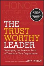 The Trustworthy Leader: Leveraging the Power of Trust to Transform Your Organiza