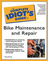 The Complete Idiot's Guide to Bike Maintenance and Repair by Terry Meany...