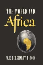 The World and Africa : An Inquiry into the Part Which Africa Has Played in...