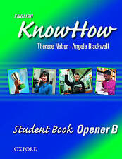 English KnowHow Opener: Student Book B by Blackwell, Angela, Naber, Therese
