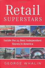 Retail Superstars: Inside the 25 Best Independent Stores in America by George Wh
