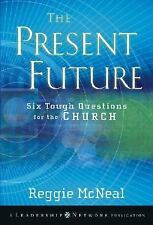 The Present Future: Six Tough Questions for the Church McNeal, Reggie Hardcover