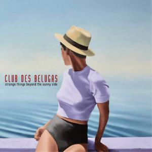 Club Des Belugas-Strange Things Beyond The Sunn CD NUEVO