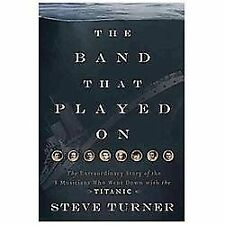 The Band That Played on: The Extraordinary Story of the 8 Musicians Who Went Dow
