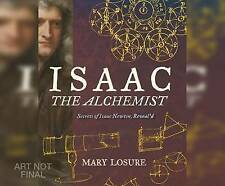Isaac the Alchemist: Secrets of Isaac Newton, Reveal'd by Losure, 9781520065243