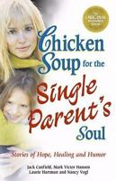 Chicken Soup for the Single Parent's Soul : Stories of Hope, Healing and Humor