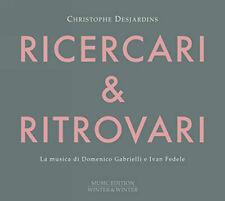 Domenico Gabrielli : Christophe Desjardins: Ricercari & Ritrovari: La Musica Di