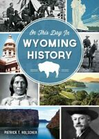On This Day in Wyoming History, Paperback by Holscher, Patrick T., Brand New,...