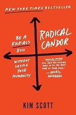 Radical Candor : How to Be a Kickass Boss Without Losing Your Humanity by Kim...