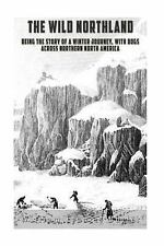 Wild Northland : Being the Story of a Winter Journey, with Dogs, Across North...