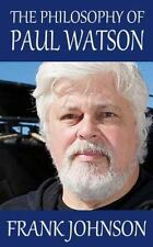 The Philosophy of Paul Watson by Frank Johnson (2014, Paperback)