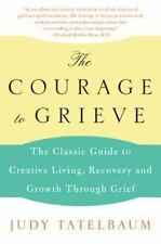 The Courage to Grieve: The Classic Guide to Creative Living, Recovery, and Growt