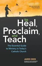 To Heal, Proclaim, and Teach : The Essential Guide to Ministry in Today's...