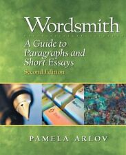 Wordsmith: A Guide to Paragraphs and Short Essays, Second Edition by Pamela Arlo