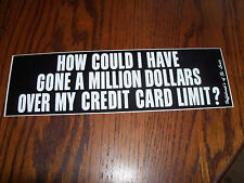How Could I Have Gone A Million Dollars over ... Bumper Sticker Decal Window