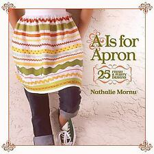 A Is for Apron : 25 Fresh and Flirty Designs by Nathalie Mornu (2008, Paperback)